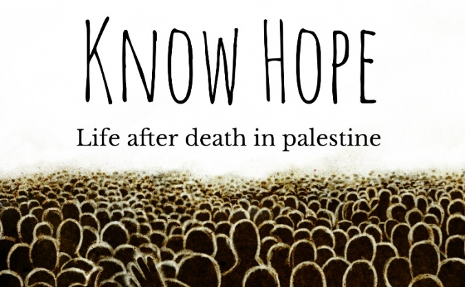 Know Hope - Life after death in Palestine