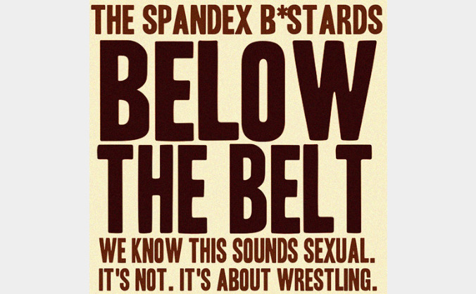 The Spandex B*stards: Below The Belt