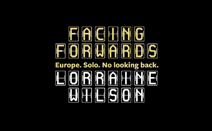 Facing Forwards - Europe. Solo. No Looking Back.