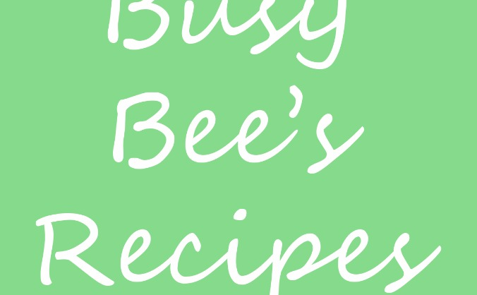 Busy Bee's Recipes