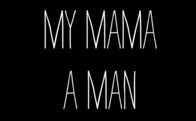 MY MAMA, A MAN