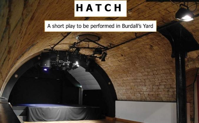 My Play 'Hatch' at Burdall's Yard