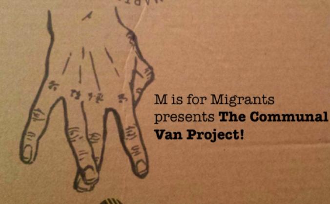 M is for Migrants presents ... The Communal Van!!