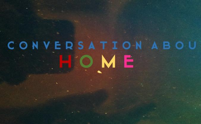 A Conversation About Home