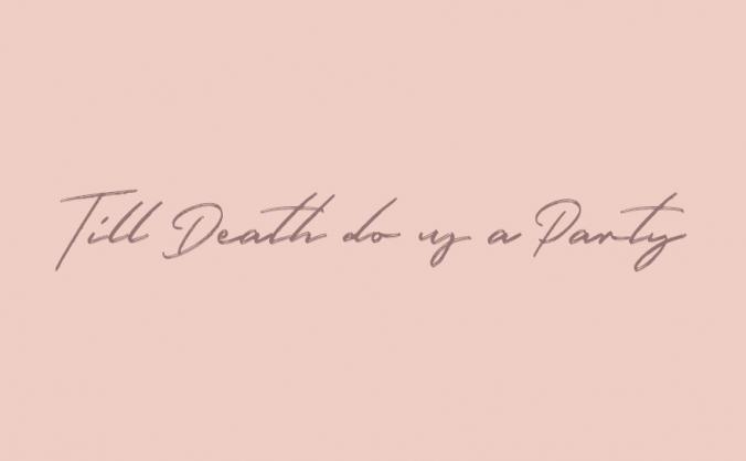Till Death Do Us A Party
