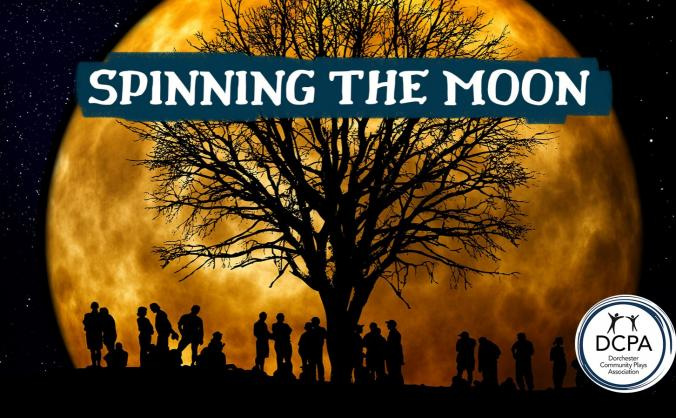 Spinning the Moon - our 7th Production in 30 years