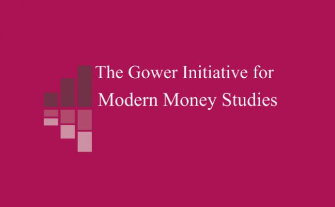 The Gower Initiative for Modern Money Studies
