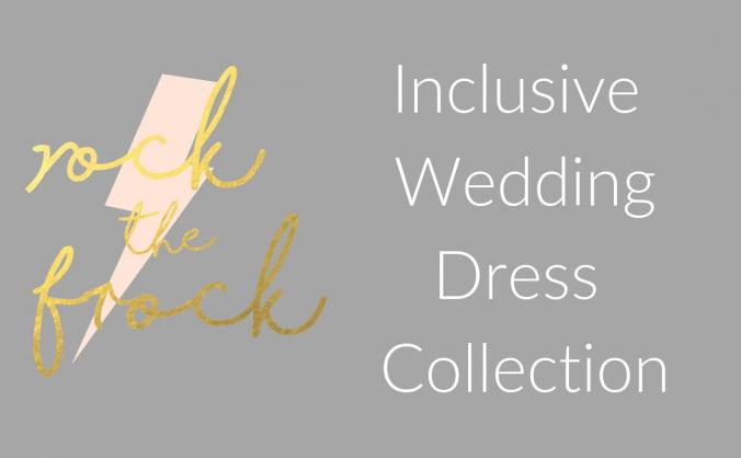 Rock The Frock Inclusive Wedding Dress Collection