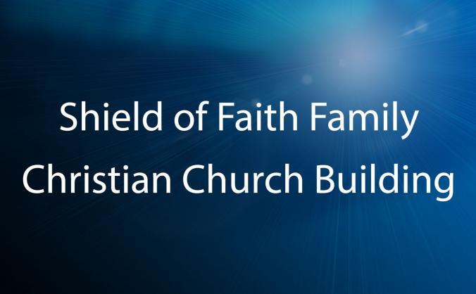 Shield of Faith Family Christian Church Building