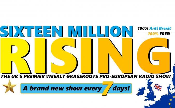 Sixteen Million Rising - Pro-European Radio Show!