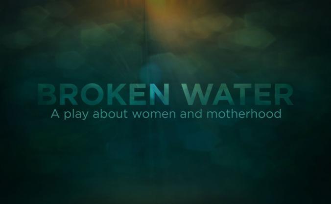 Broken Water, a play about women and motherhood