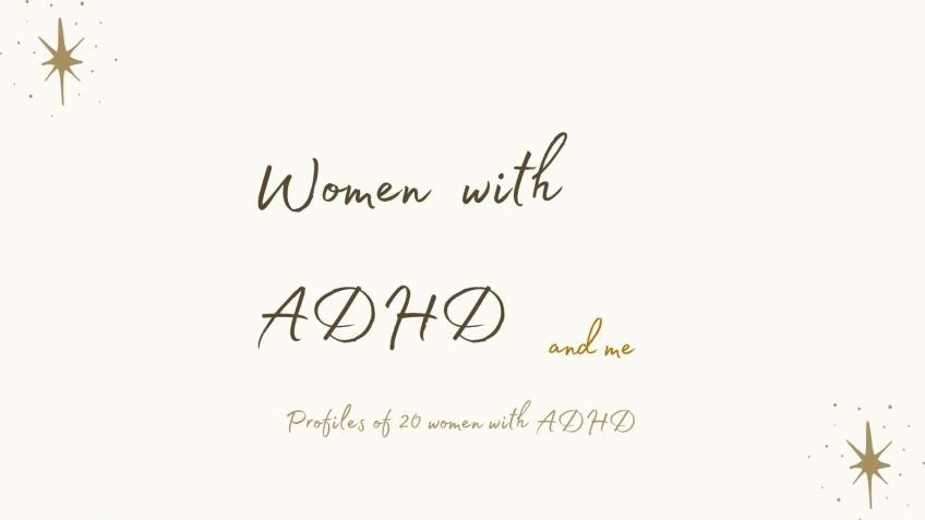 Women with ADHD and Me - Profiles of 20 Women