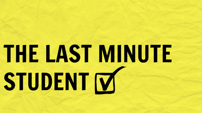 The Last Minute Student