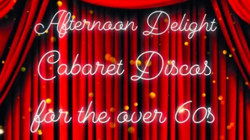 Afternoon Delight Cabaret Discos for the over 60s