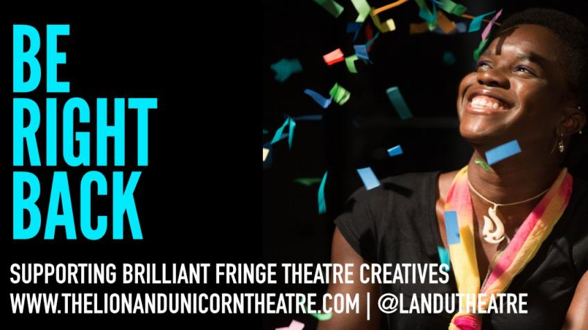 The Lion & Unicorn Theatre - Be Right Back!
